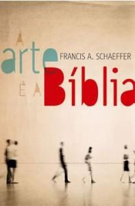A Arte e a Bíblia (Francis Schaeffer)