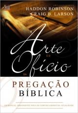 A Arte e o ofício da pregação bíblica (Haddon W. Robinson – Craig Brian Larson)