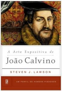 A Arte Expositiva de João Calvino (Steven J. Lawson)