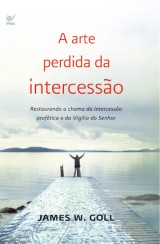 A arte perdida da intercessão (James W. Goll)