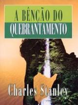 A bênção do quebrantamento (Charles Stanley)