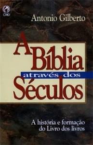 A Bíblia Através Dos Séculos (Antônio Gilberto)