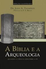 A Bíblia e a Arqueologia (Dr. John A. Thompson)