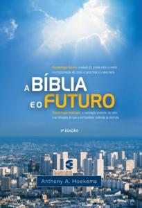 A Bíblia e o futuro (Anthony Hoekema)