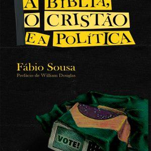 A Bíblia, o cristão e a política (Fábio Sousa)