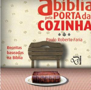 A Bíblia pela porta da cozinha (Paulo Roberto Faria)