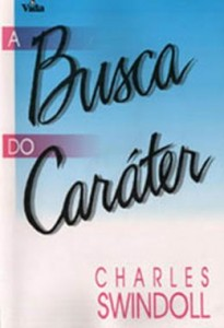 A Busca do Caráter (Charles R. Swindow)