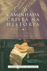 A caminhada cristã na história (Alderi Souza de Matos)