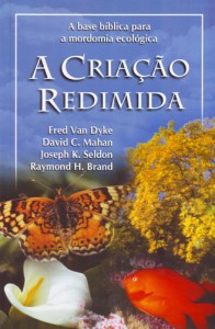 A criação redimida (Fred Van Dyke – David C. Mahan – Joseph K. Seldon – Raymond H. Brand)