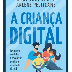A criança digital (Gary Chapman – Arlene Pellicane)
