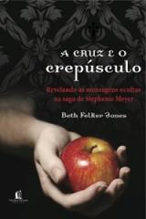 A Cruz e o Crepúsculo (Beth Felker Jones)
