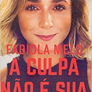 A culpa não é sua (Fabiola Melo)