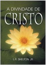 A Divindade de Cristo (L. R. Shelton Jr.)
