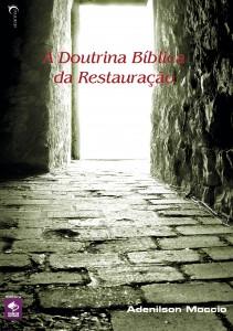 A doutrina bíblica da restauração (Adenilson Moccio)