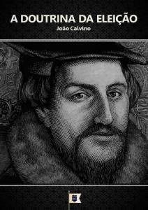 A doutrina da eleição (João Calvino)