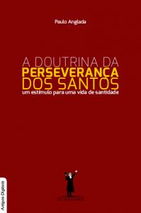 A doutrina da perseverança dos santos (Paulo Anglada)
