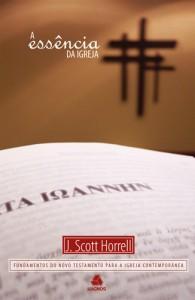 A Essência da Igreja (J. Scott Horrell)