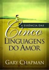 A Essência das Cinco Linguagens do Amor (Gary Chapman)
