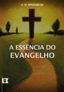 A essência do Evangelho (Charles Haddon Spurgeon)