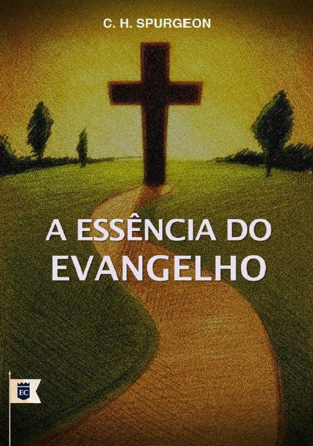 Livro A essência do Evangelho (Charles Haddon Spurgeon