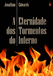 A eternidade dos tormentos do inferno (Jonathan Edwards)