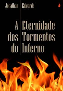 A eternidade dos tormentos do inferno (Jonathan Edwards)