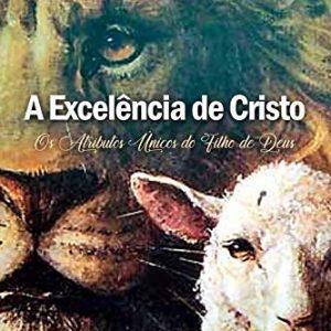 A excelência de Cristo (Jonathan Edwards)