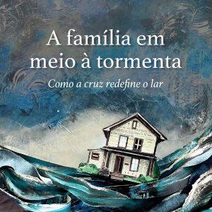 A família em meio à tormenta (Russell Moore)