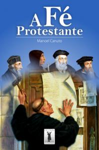 A fé protestante (Manuel Canuto)