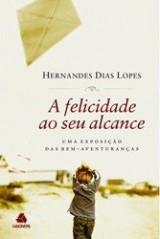 A Felicidade Ao Seu Alcance (Hernandes Dias Lopes)