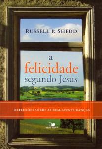 A Felicidade Segundo Jesus (Russell P. Shedd)