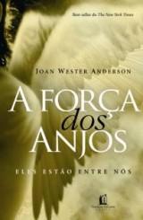 A força dos anjos — eles estão entre nós (Joan Wester Anderson)
