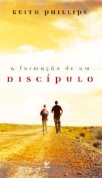 A Formação de Um Discípulo (Keith Phillips)