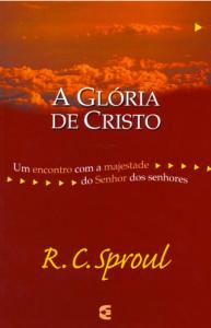A Glória de Cristo (R. C. Sproul)