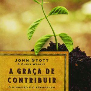 A graça de contribuir (John Stott – Chris Wright)
