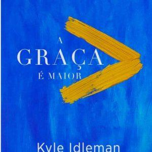 A graça é maior (Kyle Idleman)
