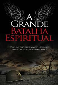 A grande batalha espiritual (Adriano Conceição da Silva – Luiz Fernando Martins – Marco Antônio de Araújo – Osvaldo Chaves – Silas Batista de Menezes)