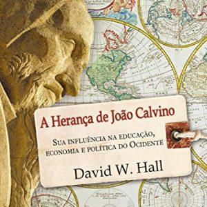 A herança de João Calvino (David W. Hall)