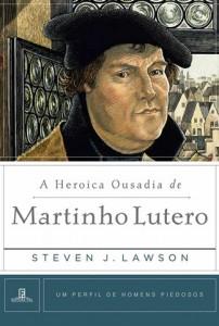 A heroica ousadia de Martinho Lutero (Steven Lawson)