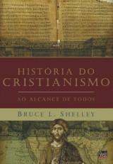 História do cristianismo ao alcance de todos (Bruce L. Shelley)