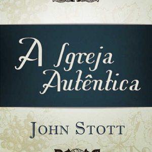 A igreja autêntica (John Stott)