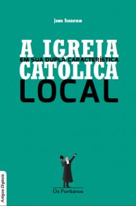 A igreja em sua dupla característica: católica e local (James Bannerman)