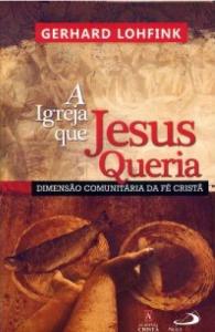 A Igreja que Jesus Queria (Gerhard Lohfink)