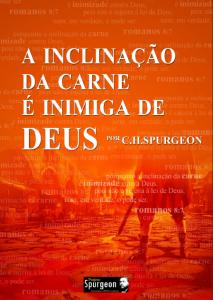 A Inclinação da Carne é Inimiga de Deus (Charles Haddon Spurgeon)