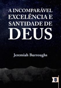 A incomparável excelência e santidade de Deus (Jeremiah Burroughs)