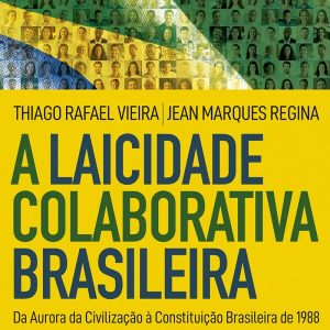 A laicidade colaborativa brasileira (Thiago Rafael Vieira – Jean Marques Regina)