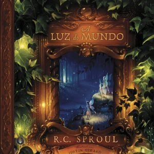 A Luz do Mundo (R. C. Sproul)