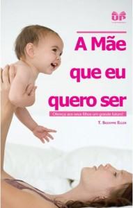 A Mãe Que eu Quero Ser (T. Suzanne Eller)