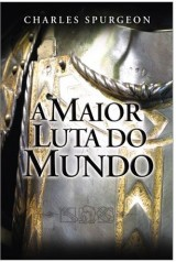 A Maior Luta do Mundo (C. H. Spurgeon)