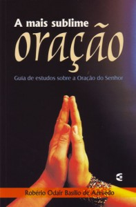 A mais sublime oração (Robério Odair Basílio de Azevedo)